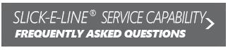 Slick-E-Line® Service Capability FAQ
