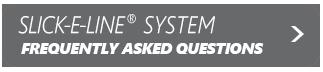 Slick-E-Line® FAQ