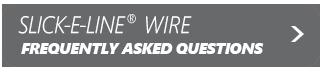 Slick-E-Line® Wire FAQ